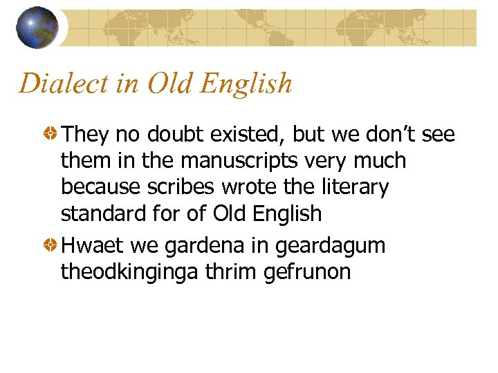Dialect in Old English They no doubt existed, but we don't see them in