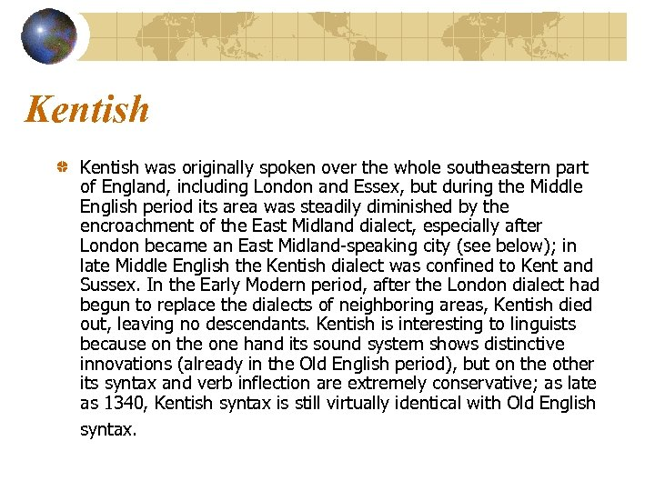 Kentish was originally spoken over the whole southeastern part of England, including London and