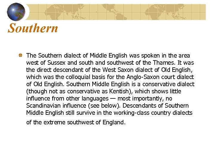 Southern The Southern dialect of Middle English was spoken in the area west of