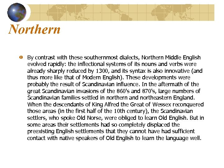 Northern By contrast with these southernmost dialects, Northern Middle English evolved rapidly: the inflectional