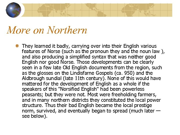 More on Northern They learned it badly, carrying over into their English various features