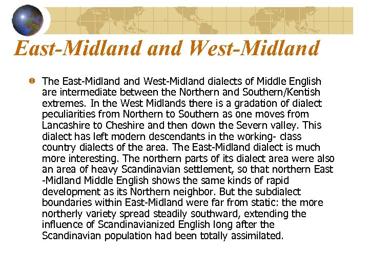 East-Midland West-Midland The East-Midland West-Midland dialects of Middle English are intermediate between the Northern