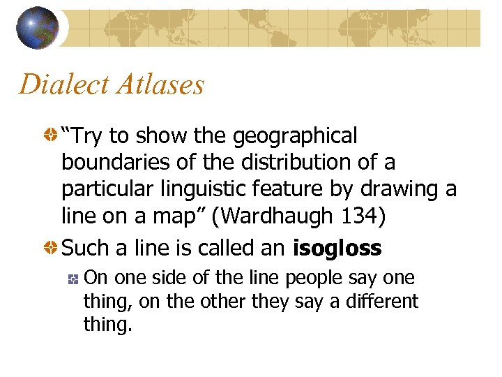 """Dialect Atlases """"Try to show the geographical boundaries of the distribution of a particular"""
