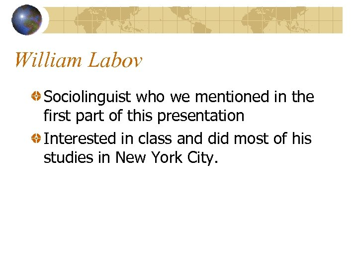 William Labov Sociolinguist who we mentioned in the first part of this presentation Interested
