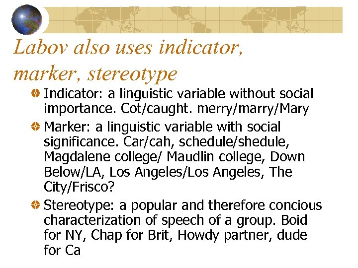Labov also uses indicator, marker, stereotype Indicator: a linguistic variable without social importance. Cot/caught.