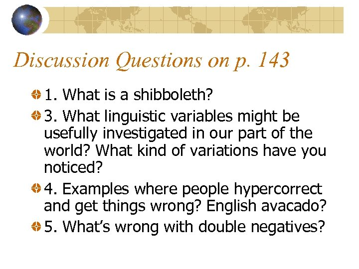 Discussion Questions on p. 143 1. What is a shibboleth? 3. What linguistic variables