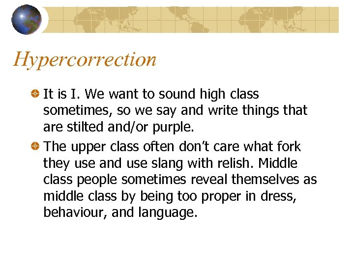 Hypercorrection It is I. We want to sound high class sometimes, so we say