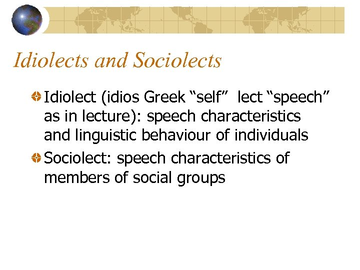 """Idiolects and Sociolects Idiolect (idios Greek """"self"""" lect """"speech"""" as in lecture): speech characteristics"""