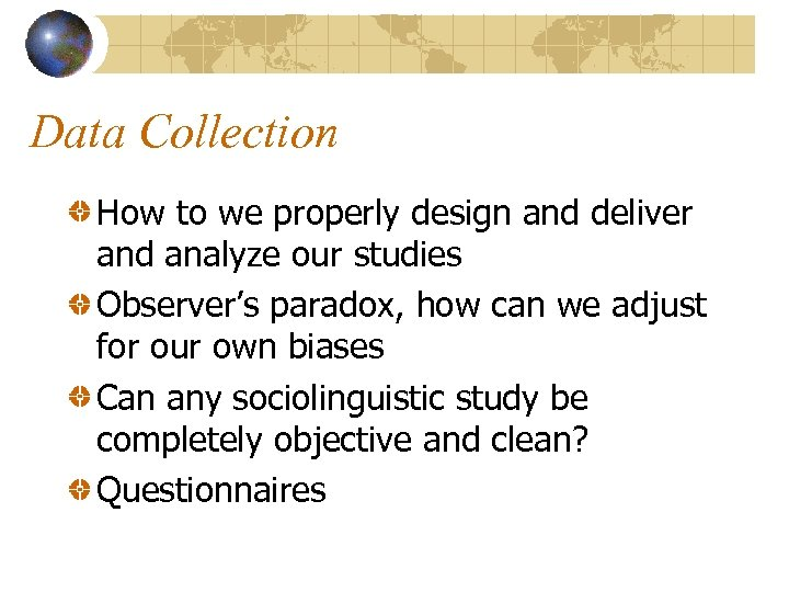 Data Collection How to we properly design and deliver and analyze our studies Observer's
