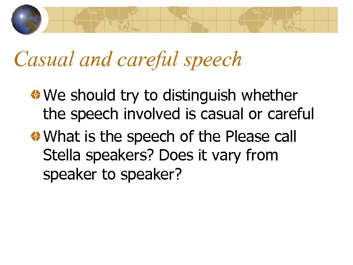 Casual and careful speech We should try to distinguish whether the speech involved is