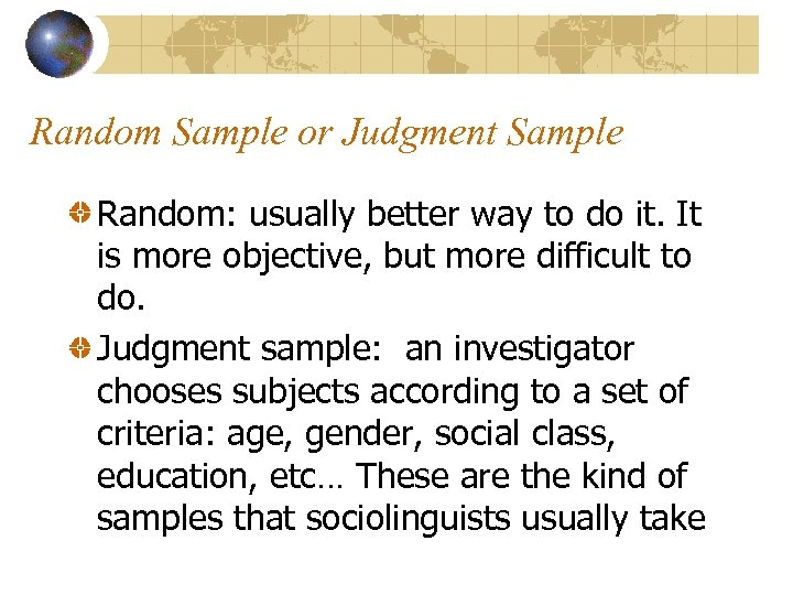 Random Sample or Judgment Sample Random: usually better way to do it. It is