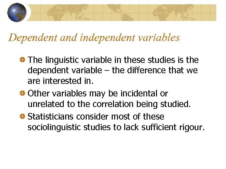 Dependent and independent variables The linguistic variable in these studies is the dependent variable