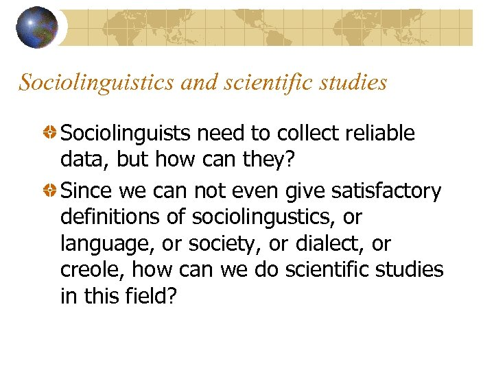 Sociolinguistics and scientific studies Sociolinguists need to collect reliable data, but how can they?
