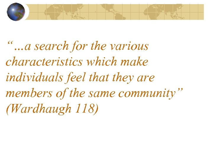 """""""…a search for the various characteristics which make individuals feel that they are members"""