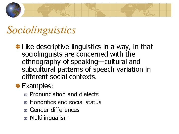 Sociolinguistics Like descriptive linguistics in a way, in that sociolinguists are concerned with the