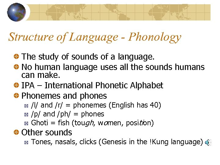 Structure of Language - Phonology The study of sounds of a language. No human
