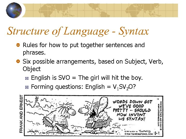 Structure of Language - Syntax Rules for how to put together sentences and phrases.