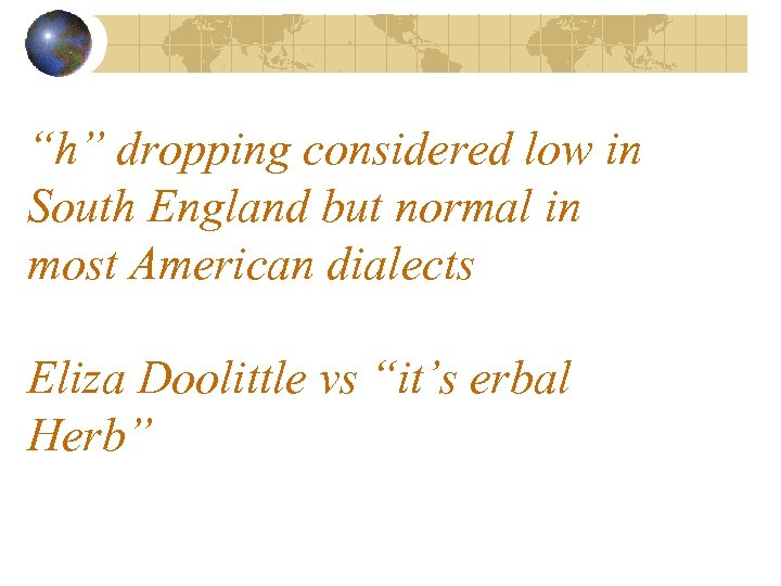 """""""h"""" dropping considered low in South England but normal in most American dialects Eliza"""