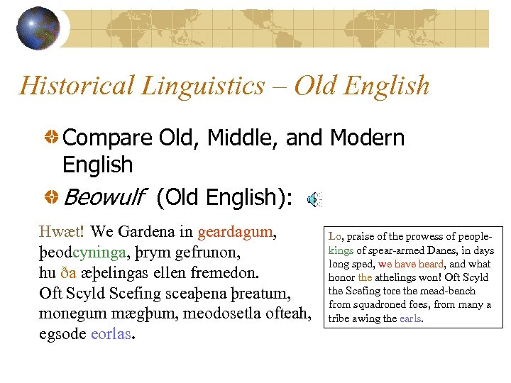 Historical Linguistics – Old English Compare Old, Middle, and Modern English Beowulf (Old English):