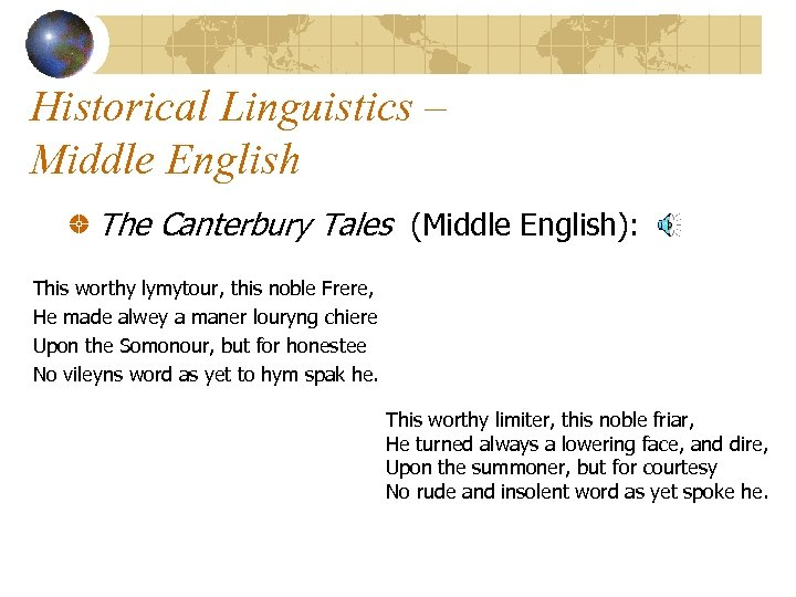 Historical Linguistics – Middle English The Canterbury Tales (Middle English): This worthy lymytour, this