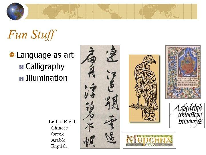 Fun Stuff Language as art Calligraphy Illumination Left to Right: Chinese Greek Arabic English