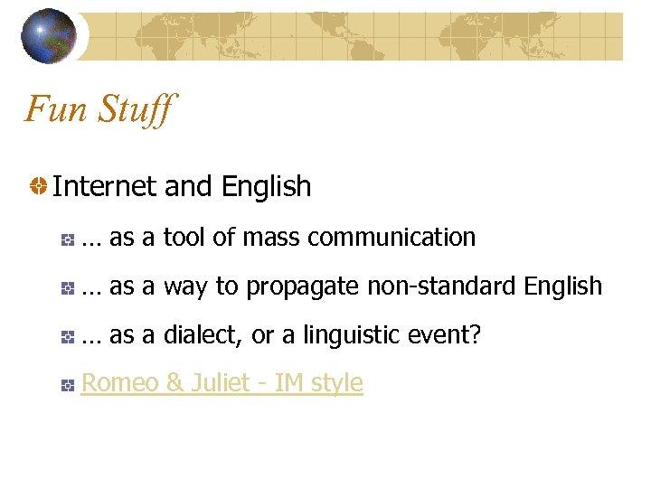 Fun Stuff Internet and English … as a tool of mass communication … as