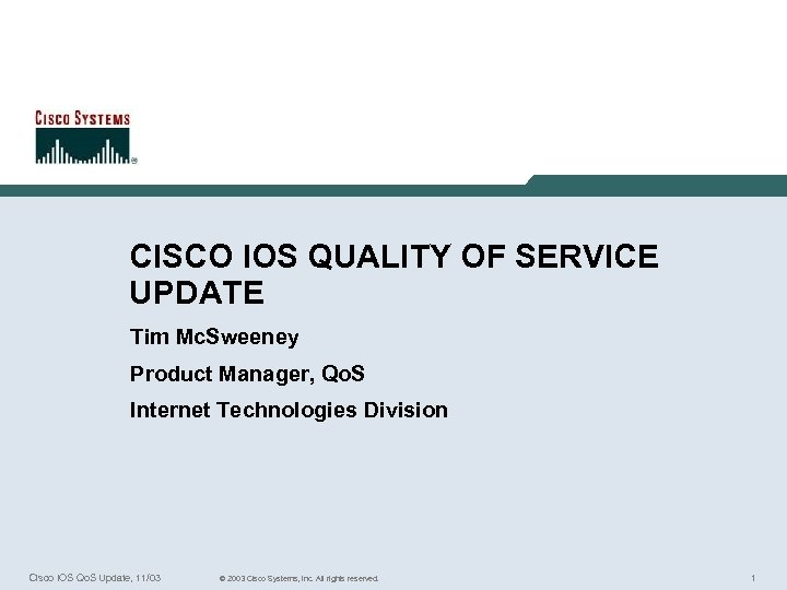 CISCO IOS QUALITY OF SERVICE UPDATE Tim Mc. Sweeney Product Manager, Qo. S Internet