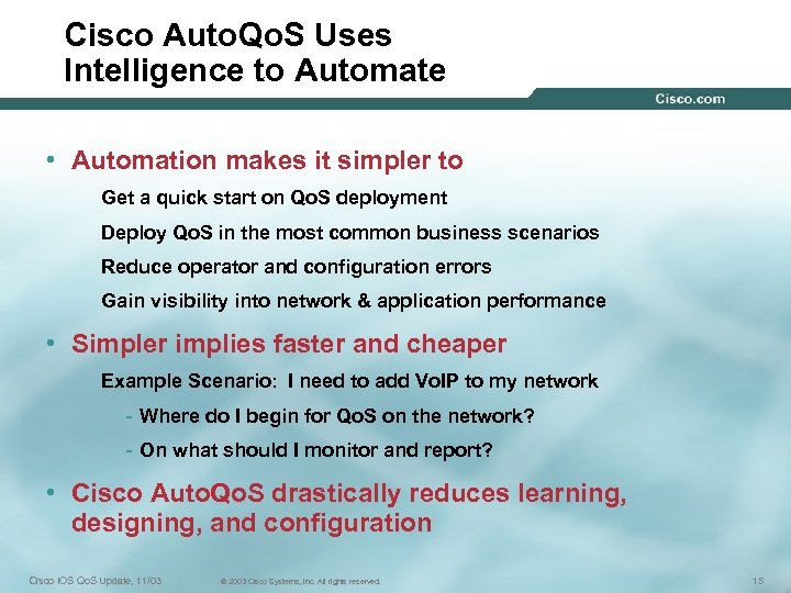 Cisco Auto. Qo. S Uses Intelligence to Automate • Automation makes it simpler to