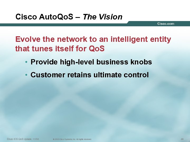 Cisco Auto. Qo. S – The Vision Evolve the network to an intelligent entity