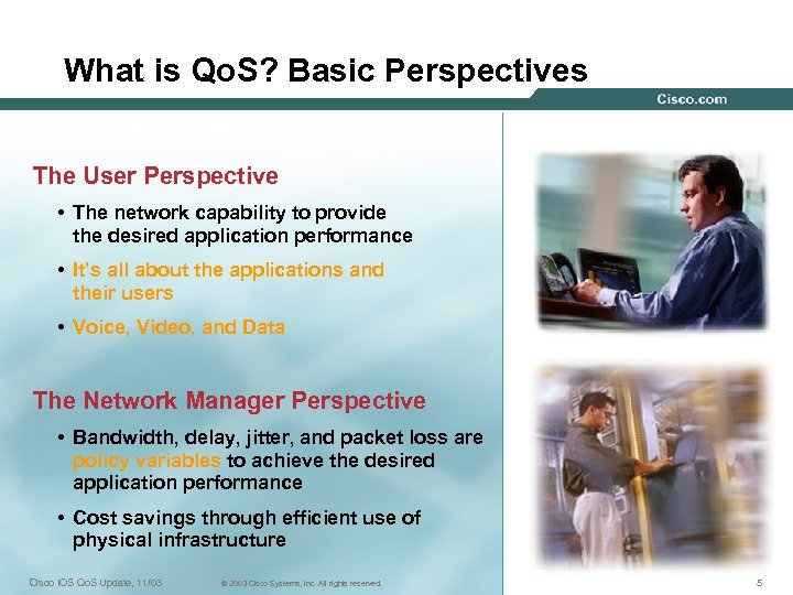 What is Qo. S? Basic Perspectives The User Perspective • The network capability to