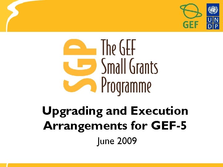 Upgrading and Execution Arrangements for GEF-5 June 2009