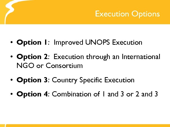 Execution Options • Option 1: Improved UNOPS Execution • Option 2: Execution through an