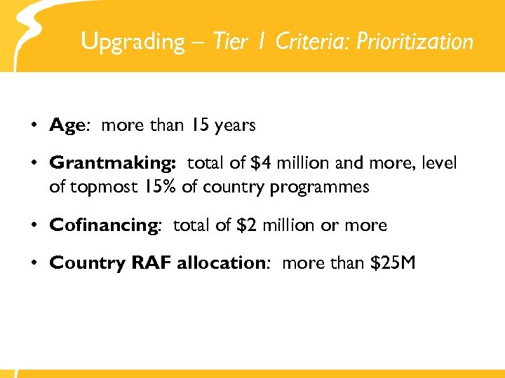 Upgrading – Tier 1 Criteria: Prioritization • Age: more than 15 years • Grantmaking:
