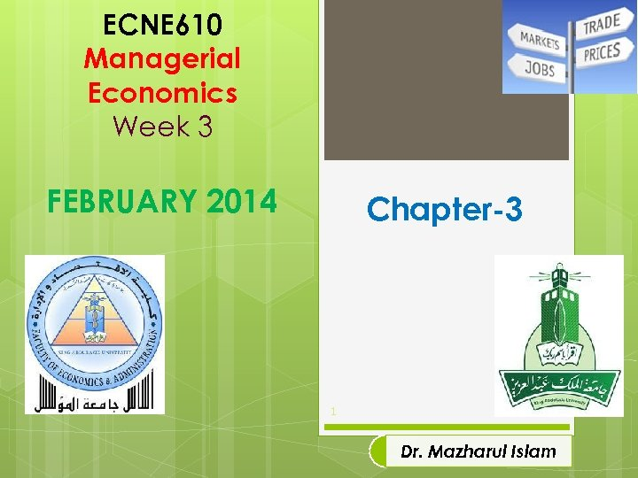 ECNE 610 Managerial Economics Week 3 FEBRUARY 2014 Chapter-3 1 Dr. Mazharul Islam