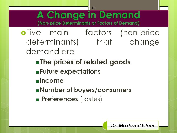 13 A Change in Demand (Non-price Determinants or Factors of Demand) Five main factors