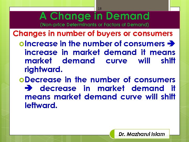 18 A Change in Demand (Non-price Determinants or Factors of Demand) Changes in number