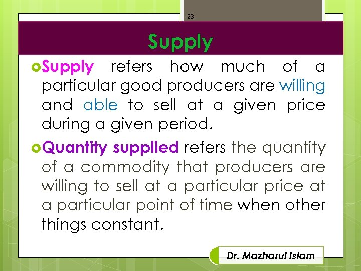 23 Supply refers how much of a particular good producers are willing and able