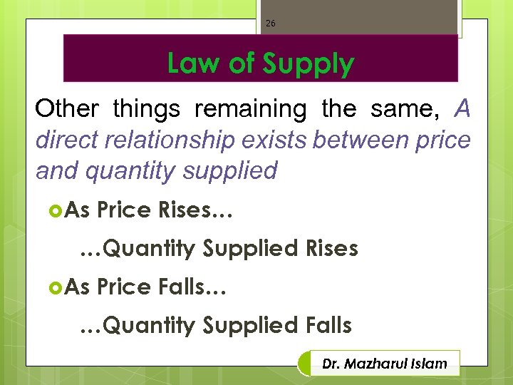 26 Law of Supply Other things remaining the same, A direct relationship exists between