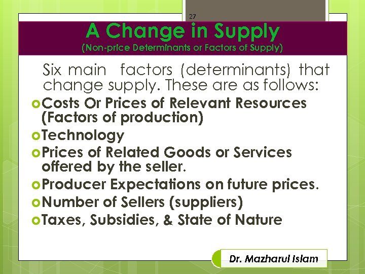 27 A Change in Supply (Non-price Determinants or Factors of Supply) Six main factors