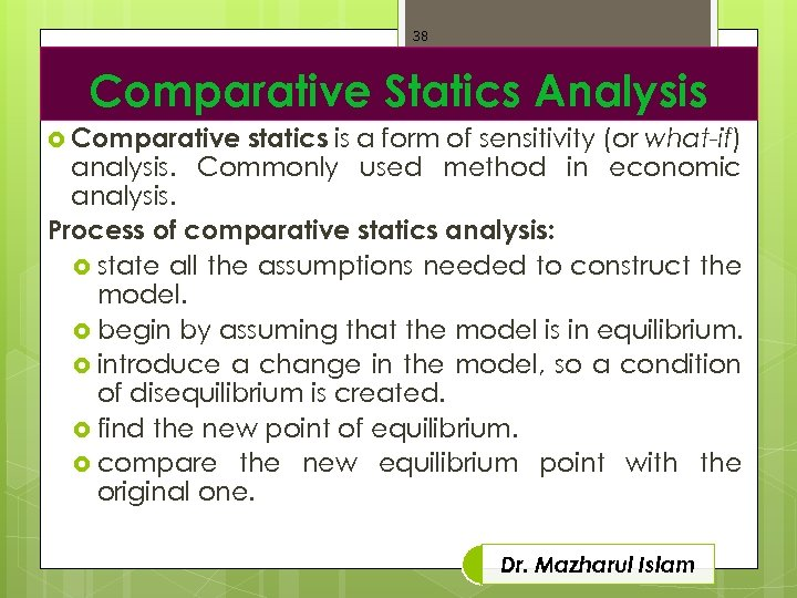 38 Comparative Statics Analysis Comparative statics is a form of sensitivity (or what-if) analysis.