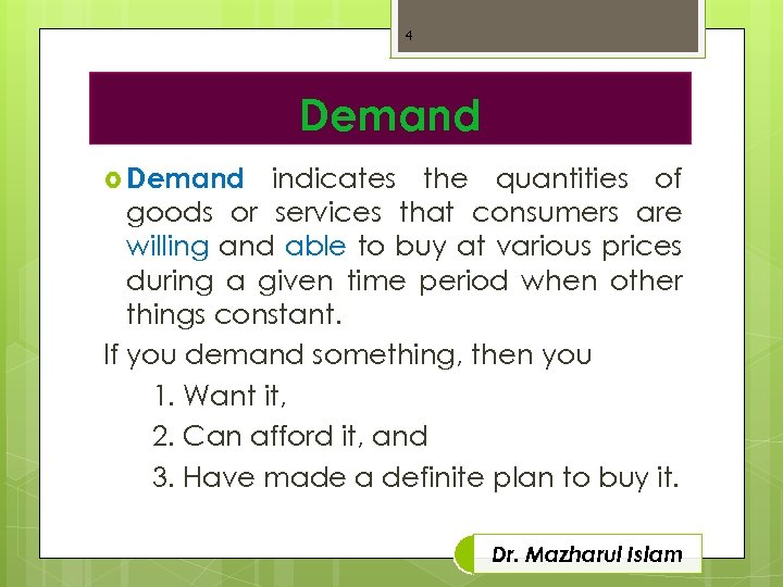 4 Demand indicates the quantities of goods or services that consumers are willing and