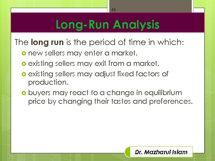43 Long-Run Analysis The long run is the period of time in which: new