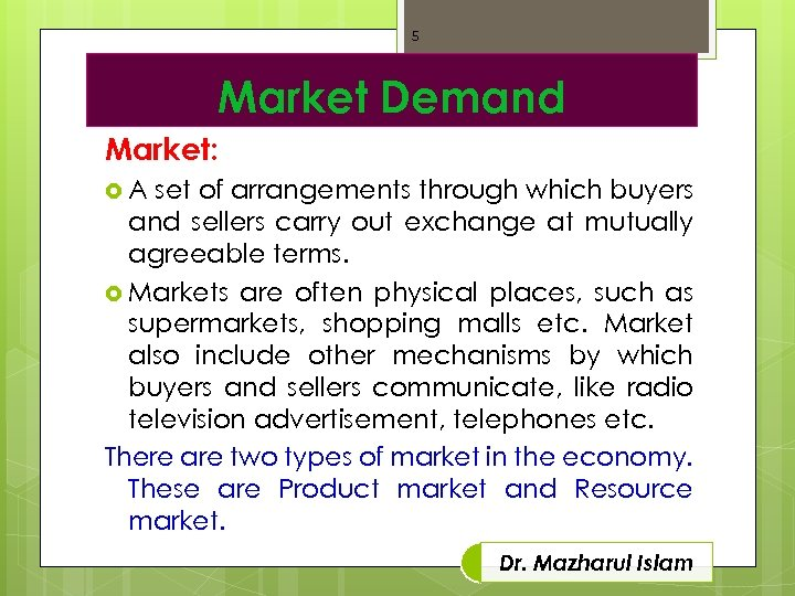 5 Market Demand Market: A set of arrangements through which buyers and sellers carry