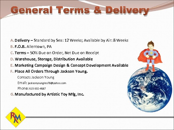 General Terms & Delivery A. Delivery – Standard by Sea: 12 Weeks; Available by