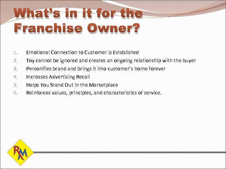 What's in it for the Franchise Owner? 1. 2. 3. 4. 5. 6. Emotional
