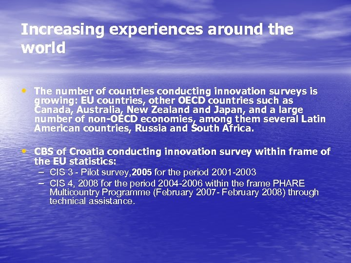 Increasing experiences around the world • The number of countries conducting innovation surveys is