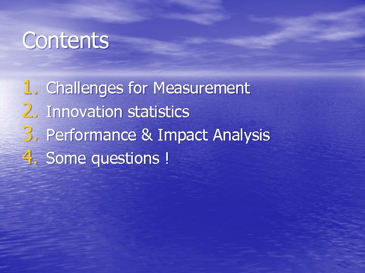 Contents 1. 2. 3. 4. Challenges for Measurement Innovation statistics Performance & Impact Analysis