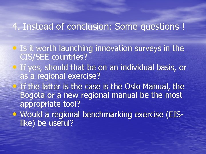 4. Instead of conclusion: Some questions ! • Is it worth launching innovation surveys