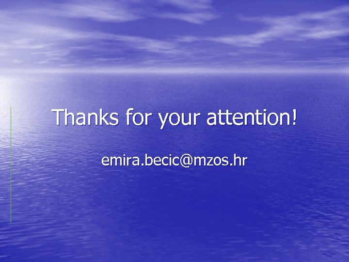 Thanks for your attention! emira. becic@mzos. hr