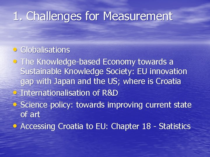 1. Challenges for Measurement • Globalisations • The Knowledge-based Economy towards a • •
